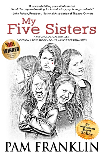 My Five Sisters: A Psychological Thriller Based on a True Story About Multiple Personalities ebook by Pam Franklin