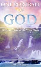 One Portrait of God (and how to Create Your Own) ebook by Francis Brazeau