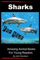 Sharks: For Kids - Amazing Animal Books for Young Readers ebook by