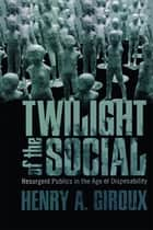 Twilight of the Social ebook by Henry A. Giroux
