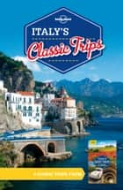 Lonely Planet Italy's Classic Trips ebook by Lonely Planet, Lonely Planet