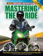 Mastering the Ride ebook by David L. Hough