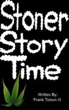 Stoner Story Time ebook by Frank Tolson III