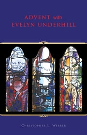 Advent with Evelyn Underhill ebook by Christopher L. Webber