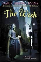 The Wish ebook by Gail Carson Levine