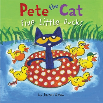 Pete the Cat: Five Little Ducks ebook by James Dean