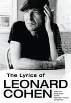 The Lyrics Of Leonard Cohen eBook by Leonard Cohen