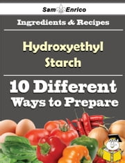 10 Ways to Use Hydroxyethyl Starch (Recipe Book) - 10 Ways to Use Hydroxyethyl Starch (Recipe Book) ebook by Bari Pearce