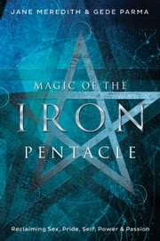 Magic of the Iron Pentacle - Exploring Sex, Pride, Self, Power & Passion ebook by Jane Meredith,Gede Parma
