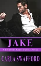 Jake - A Southern Crime Family ebook by Carla Swafford