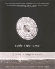 Sonic Experience - A Guide to Everyday Sounds ebook by Jean-François Augoyard,Henri Torgue
