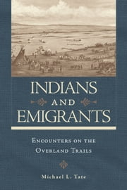 Indians and Emigrants - Encounters on the Overland Trails ebook by Michael L. Tate