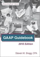 GAAP Guidebook: 2016 Edition ebook by Steven Bragg