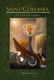 Saint Columba: His Life and Legacy ebook by Brian Lacey