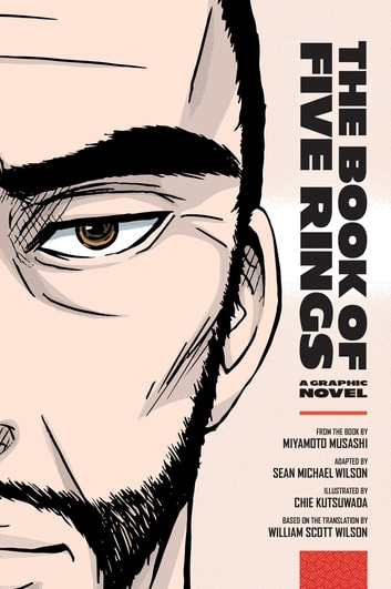 The Book of Five Rings - A Graphic Novel ebook by Sean Michael Wilson,Miyamoto Musashi