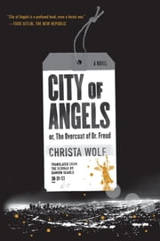 City of Angels - or, The Overcoat of Dr. Freud / A Novel ebook by Christa Wolf,Damion Searls