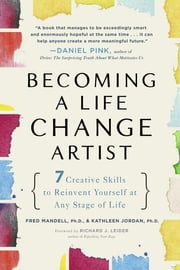 Becoming a Life Change Artist - 7 Creative Skills to Reinvent Yourself at Any Stage of Life ebook by Fred Mandell,Kathleen Jordan