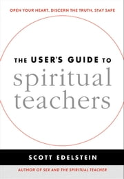 The User's Guide to Spiritual Teachers ebook by Scott Edelstein