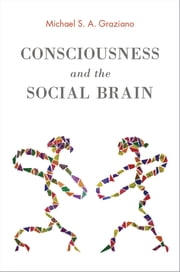 Consciousness and the Social Brain ebook by Michael S. A. Graziano