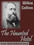 The Haunted Hotel: A Mystery Of Modern Venice (Mobi Classics) ebook by Wilkie Collins