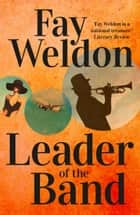 Leader Of The Band ebook by Fay Weldon