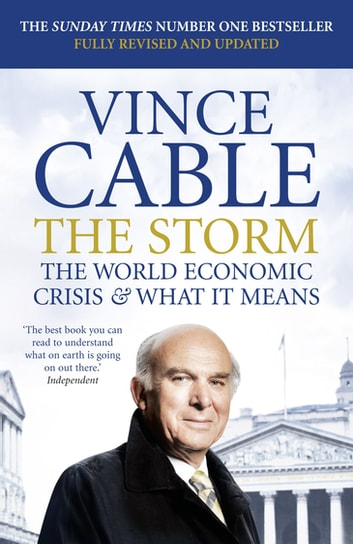 The Storm - The World Economic Crisis and What It Means ebook by Vince Cable