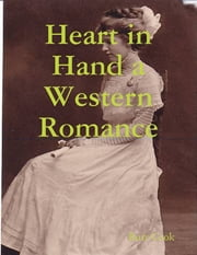 Heart In Hand a Western Romance ebook by Burr Cook