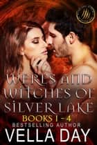 Weres and Witches of Silver Lake Box Set (Books 1-4) ebook by Vella Day