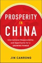 Prosperity in China: International Responsibility and Opportunity for a Growing Power ebook by Jin Canrong
