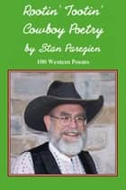 Rootin' Tootin' Cowboy Poetry ebook by Stan Paregien Sr