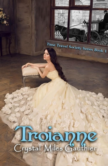 Troianne - Time Travel Society Series, #1 ebook by Crystal Miles Gauthier