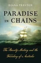 Paradise in Chains - The Bounty Mutiny and the Founding of Australia ebook by