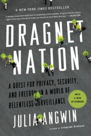 Dragnet Nation - A Quest for Privacy, Security, and Freedom in a World of Relentless Surveillance ebook by Julia Angwin