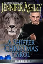 A Shifter Christmas Carol eBook by Jennifer Ashley