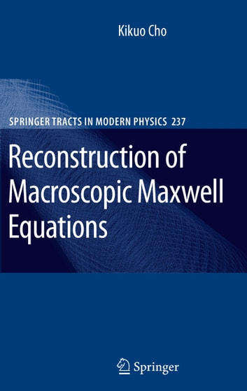 Reconstruction of Macroscopic Maxwell Equations - A Single Susceptibility Theory ebook by Kikuo Cho