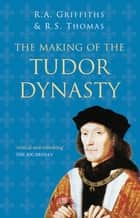 The Making of the Tudor Dynasty: Classic Histories Series ebook by