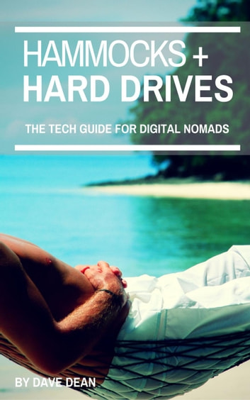 Hammocks and Hard Drives: The Tech Guide for Digital Nomads ebook by Dave Dean