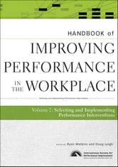 Handbook of Improving Performance in the Workplace, The Handbook of Selecting and Implementing Performance Interventions ebook by