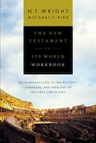 The New Testament in Its World Workbook - An Introduction to the History, Literature, and Theology of the First Christians ebook by N. T. Wright, Michael F. Bird