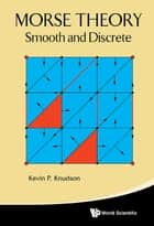 Morse Theory: Smooth And Discrete ebook by
