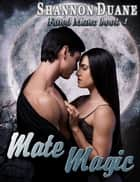Mate Magic ebook by Shannon Duane