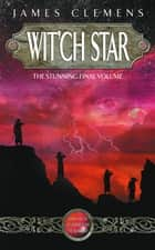Wit'ch Star - The Banned and the Bannished Book Five ebook by James Clemens
