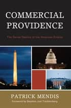 Commercial Providence - The Secret Destiny of the American Empire ebook by Patrick Mendis