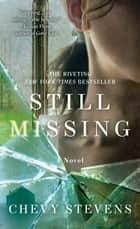 Still Missing - A Novel ebook by Chevy Stevens