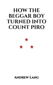 How The Beggar Boy Turned Into Count Piro - A Sicilian Legend ebook by Andrew Lang