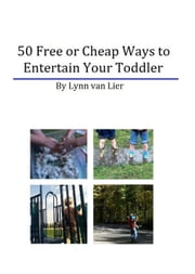 50 Free or Cheap Ways to Entertain Your Toddler ebook by Lynn van Lier