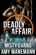 Deadly Affair - SCVC Taskforce World Novella ebook by Misty Evans, Amy Manemann