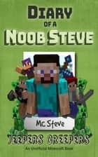 Diary of a Minecraft Noob Steve Book 3 - Jeepers Creepers (Unofficial Minecraft Series) ebook by MC Steve
