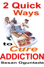 2 Quick Ways to Cure Addiction ebook by Sesan Oguntade