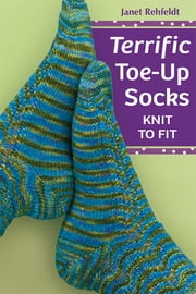 Terrific Toe-Up Socks - Knit to Fit ebook by Janet Rehfeldt